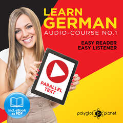 German Easy Reader - Easy Listener - Parallel Text: Audio Course No. 1 - The German Easy Reader - Easy Audio Learning Course Audiobook, by Polyglot Planet