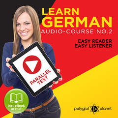 German Easy Reader - Easy Listener - Parallel Text: Audio Course No. 2 - The German Easy Reader - Easy Audio Learning Course Audiobook, by Polyglot Planet