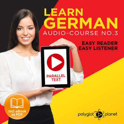 German Easy Reader - Easy Listener - Parallel Text: Audio Course No. 3 - The German Easy Reader - Easy Audio Learning Course Audiobook, by Polyglot Planet