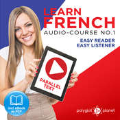 Learn French - Easy Reader - Easy Listener Parallel Text Audio Course No. 1 - The French Easy Reader - Easy Audio Learning Course Audiobook, by Polyglot Planet