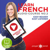 Learn French- Easy Reader - Easy Listener - Parallel Text Audio Course No. 2 - The French Easy Reader - Easy Audio Learning Course Audiobook, by Polyglot Planet