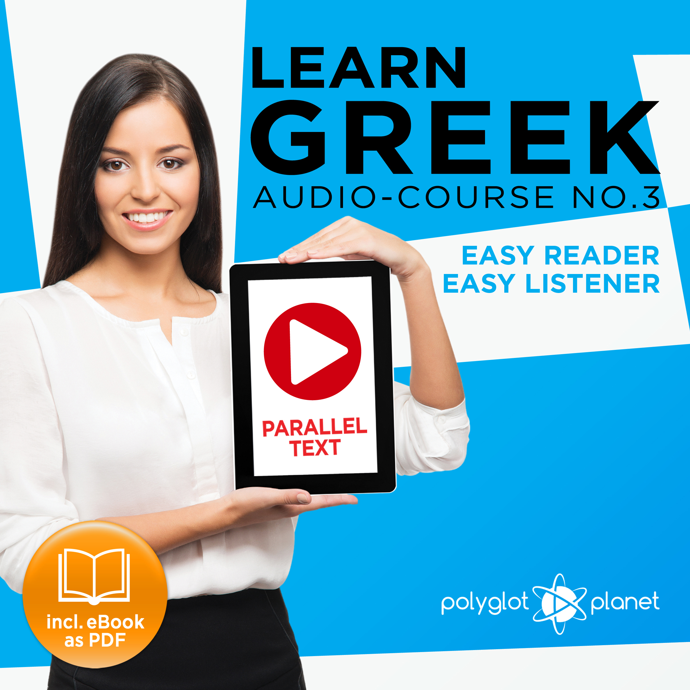 Printable Learn Greek - Easy Reader - Easy Listener - Parallel Text - Learn Greek Audio Course No. 3 - The Greek Easy Reader - Easy Audio Learning Course Audiobook Cover Art