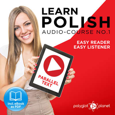 Learn Polish - Easy Reader - Easy Listener - Parallel Text - Polish Audio Course No. 1 - The Polish Easy Reader - Easy Audio Learning Course Audiobook, by Polyglot Planet