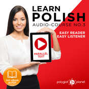 Learn Polish - Easy Reader - Easy Listener - Parallel Text - Polish Audio Course No. 3 - The Polish Easy Reader - Easy Audio Learning Course