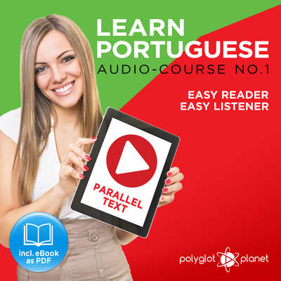 Learn Portuguese - Easy Reader - Easy Listener Parallel Text: Portuguese Audio Course No. 1 - The Portuguese Easy Reader - Easy Audio Learning Course Audiobook, by Polyglot Planet