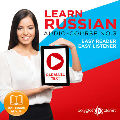 Learn Russian - Easy Reader - Easy Listener - Parallel Text Audio Course No. 2 - The Russian Easy Reader - Easy Audio Learning Course Audiobook, by Polyglot Planet