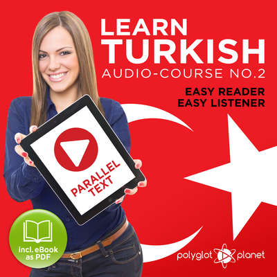 Learn Turkish - Easy Reader - Easy Listener - Parallel Text Audio Course No. 2 - The Turkish Easy Reader - Easy Audio Learning Course Audiobook, by Polyglot Planet