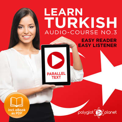 Learn Turkish - Easy Reader - Easy Listener - Parallel Text Audio Course No. 3 - The Turkish Easy Reader - Easy Audio Learning Course Audiobook, by Polyglot Planet