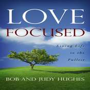 Love Focused: Living Life to the Fullest Audiobook, by Judy Hughes, Bob Hughes