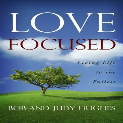 Love Focused: Living Life to the Fullest Audiobook, by Judy Hughes