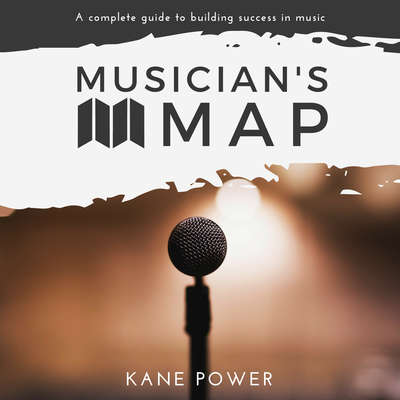 Musicians Map: The Complete Guide to Building Success in Music Audiobook, by Kane Power