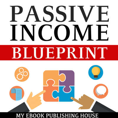 Passive Income Blueprint: Smart Ideas To Create Financial Independence and Become an Online Millionaire Audiobook, by