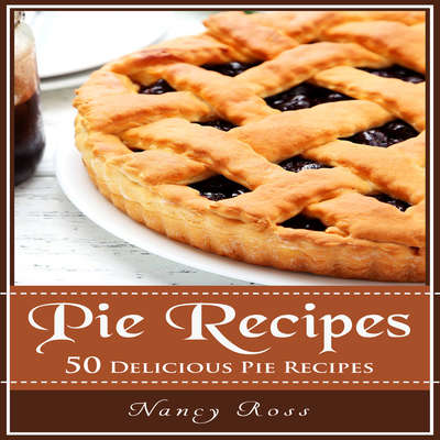 Pie Recipes: 50 Delicious Pie Recipes Audiobook, by Nancy Ross