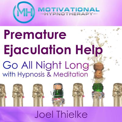 Premature Ejaculation Help: Go All Night Long with Hypnosis & Meditation Audiobook, by Joel Thielke