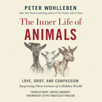 The Inner Life of Animals: Love, Grief, and Compassion: Surprising Observations of a Hidden World Audiobook, by