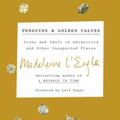Penguins and Golden Calves: Icons and Idols in Antarctica and Other Unexpected Places Audiobook, by Madeleine L'Engle