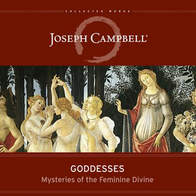 Goddesses: Mysteries of the Feminine Divine Audiobook, by Joseph Campbell