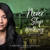 Never Stop Walking: A Memoir of Finding Home Across the World Audiobook, by Christina Rickardsson