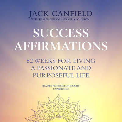 Success Affirmations: 52 Weeks for Living a Passionate and Purposeful Life Audiobook, by Jack Canfield