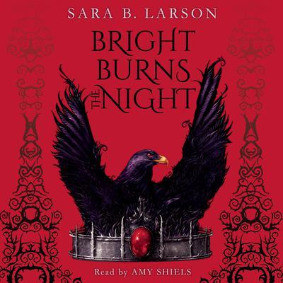 Bright Burns the Night Audiobook, by Sara B. Larson