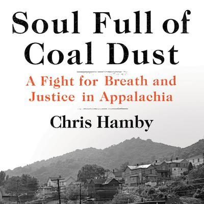 Soul Full of Coal Dust: The True Story of an Epic Battle for Justice Audiobook, by Chris Hamby