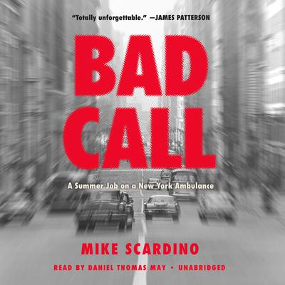 Bad Call: A Summer Job on a New York Ambulance Audiobook, by Mike Scardino