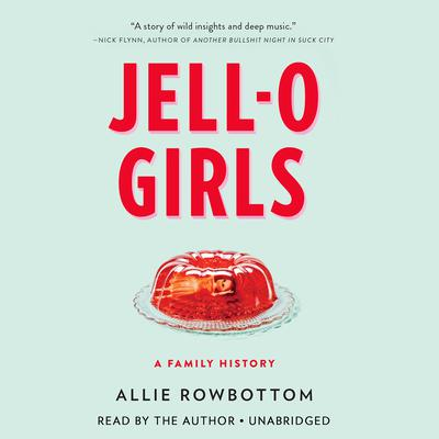 Jell-O Girls: A Family History Audiobook, by Allie Rowbottom