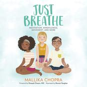 Just Breathe: Meditation, Mindfulness, Movement, and More Audiobook, by Mallika Chopra