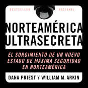 Estados Unidos Confidencial: El Surgimiento del Nuevo Estado de Seguridad Norteamericano Audiobook, by Dana Priest, William M. Arkin