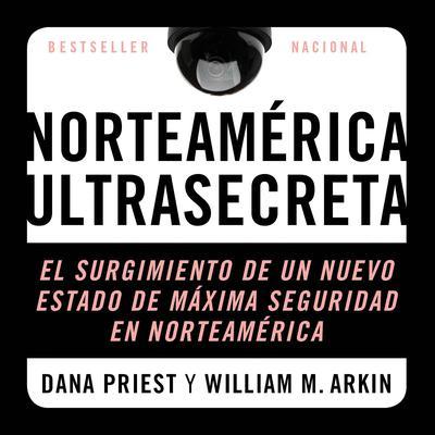 Estados Unidos Confidencial: El Surgimiento del Nuevo Estado de Seguridad Norteamericano Audiobook, by Dana Priest