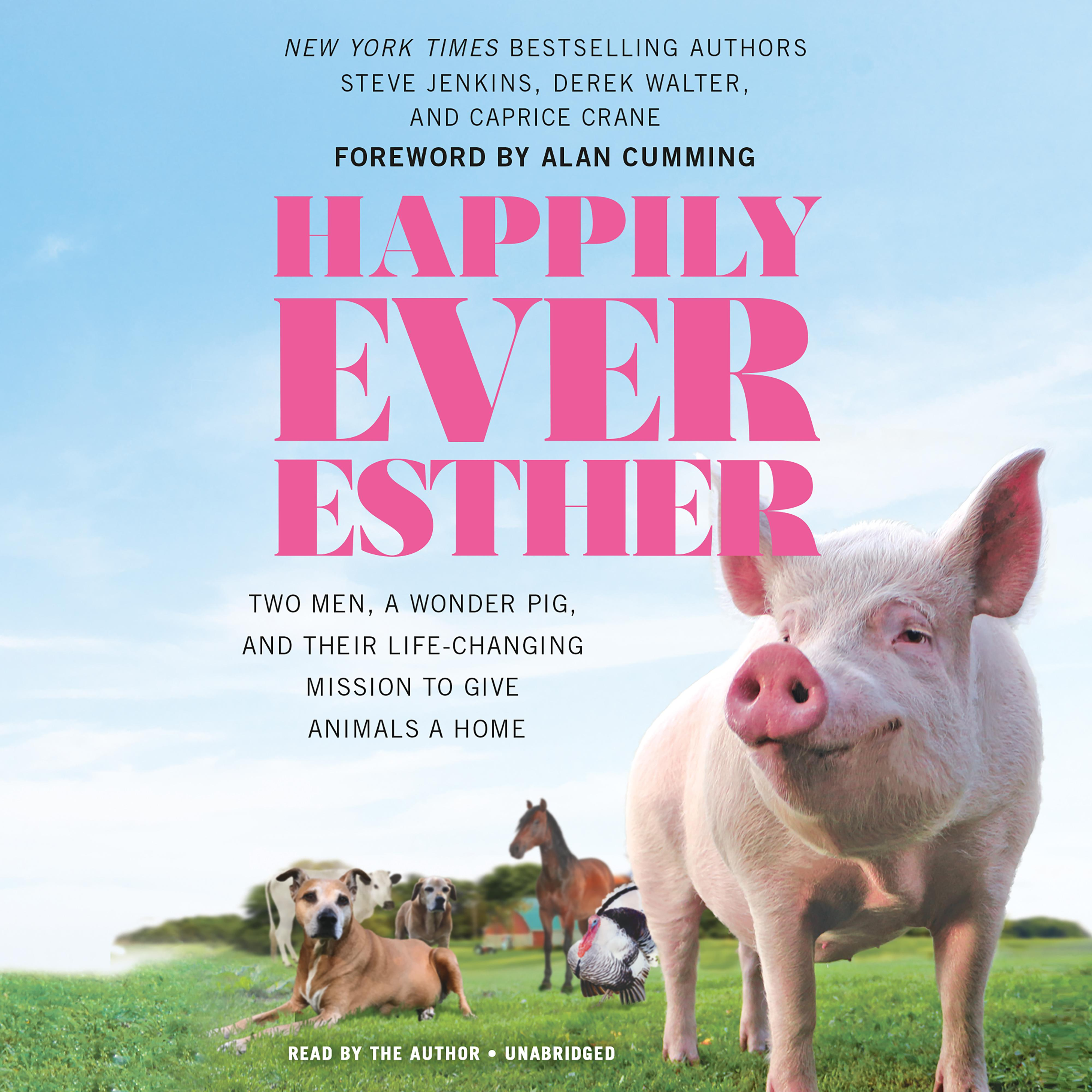 Printable Happily Ever Esther: Two Men, a Wonder Pig, and Their Life-Changing Mission to Give Animals a Home Audiobook Cover Art