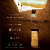 House of Rain: Tracking a Vanished Civilization Across the American Southwest Audiobook, by Craig Childs