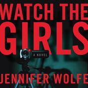 Watch the Girls Audiobook, by Jennifer Wolfe