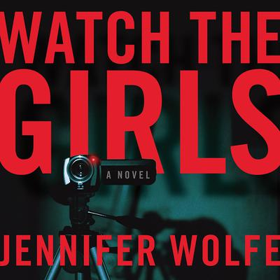 Watch the Girls Audiobook, by Jennifer Wolfe