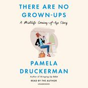 There Are No Grown-ups: A Midlife Coming-of-Age Story Audiobook, by Pamela Druckerman|