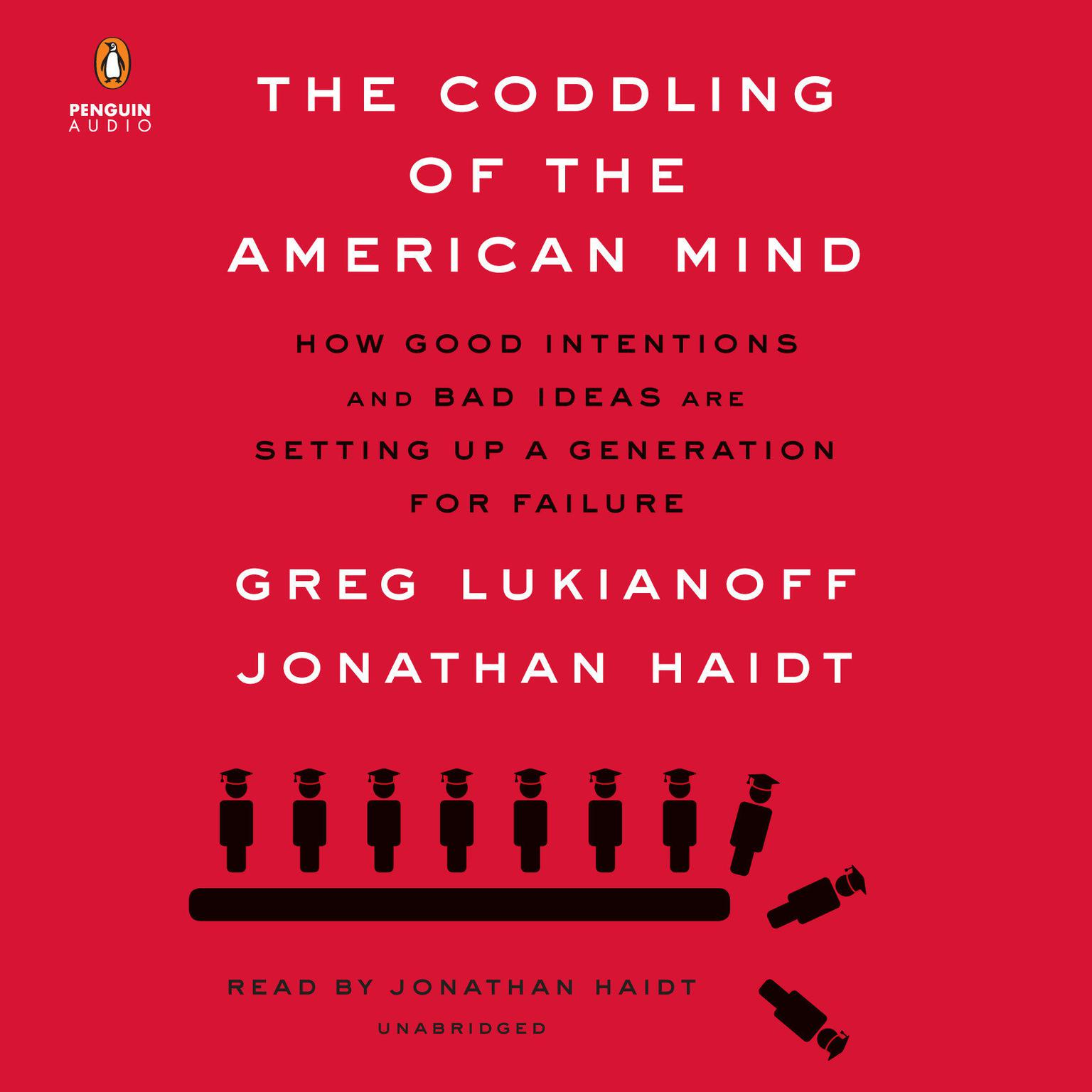 The Coddling of the American Mind: How Good Intentions and Bad Ideas Are Setting Up a Generation for Failure Audiobook, by Greg Lukianoff