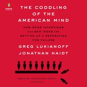 The Coddling of the American Mind: How Good Intentions and Bad Ideas Are Setting Up a Generation for Failure Audiobook, by Greg Lukianoff|Jonathan Haidt|