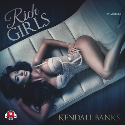 Rich Girls Audiobook, by Kendall Banks