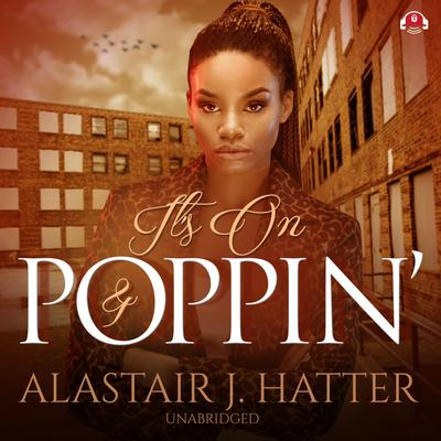 It's On and Poppin Audiobook, by Alastair J. Hatter