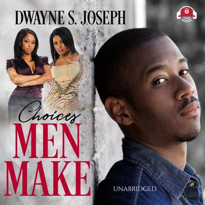Choices Men Make Audiobook, by Dwayne S. Joseph
