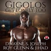 Gigolos Get Lonely Too Audiobook, by Dwayne S. Joseph, Roy Glenn, Jihad
