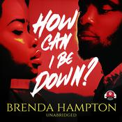 How Can I Be Down? Audiobook, by Brenda Hampton