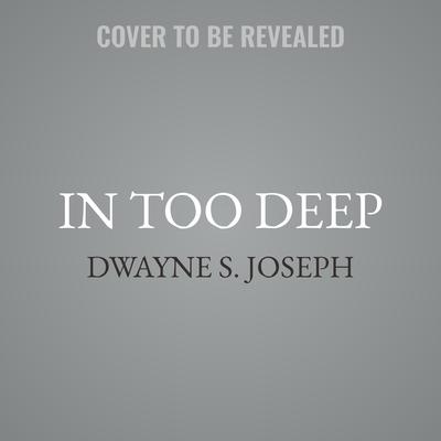 In Too Deep Audiobook, by Dwayne S. Joseph