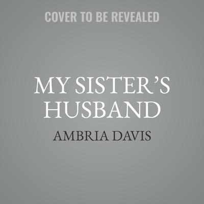 My Sister's Husband Audiobook, by Ambria Davis