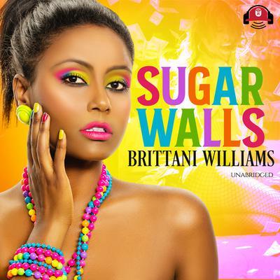 Sugar Walls Audiobook, by Brittani Williams
