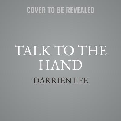Talk To The Hand Audiobook, by Darrien Lee