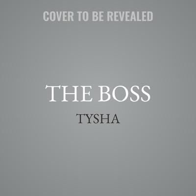 The Boss: The Story of a Female Hustler Audiobook, by Tysha