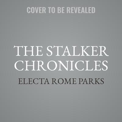The Stalker Chronicles Audiobook, by Electa R Parks