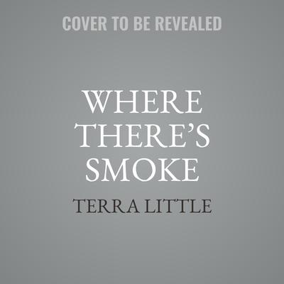 Where There's Smoke Audiobook, by Terra Little