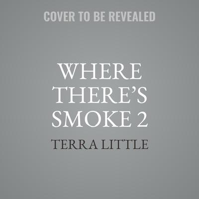 Where There's Smoke 2: When the Smoke Clears Audiobook, by Terra Little